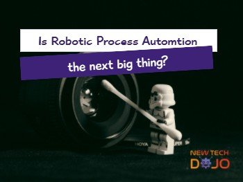 Is Robotic Process Automation the next big thing